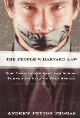 The People V Harvard Law: How America's Oldest Law School Turned Its Back on Free Speech (Hardback)