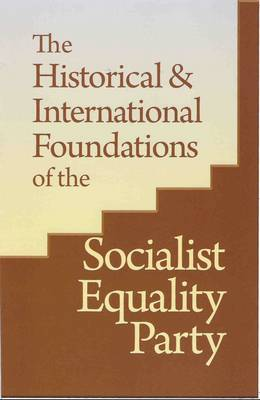 The Historical and International Foundations of the Socialist Equality Party (US) (Paperback)