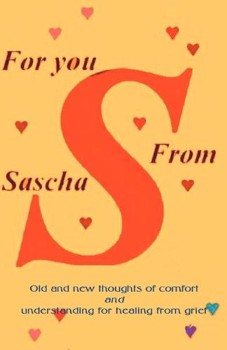 For You from Sascha: Old and New Thoughts of Comfort and Understanding for Healing from Grief (Paperback)