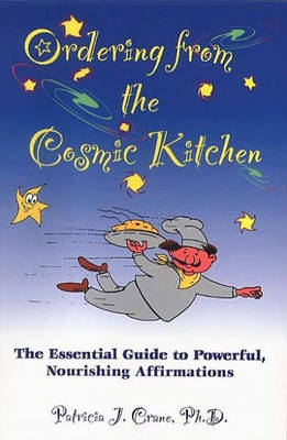 Ordering from the Cosmic Kitchen: The Essential Guide to Powerful, Nourishing Affirmation (Paperback)