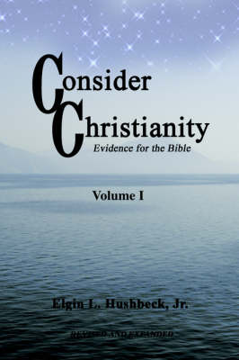 Consider Christianity: Evidence for the Bible (Paperback)