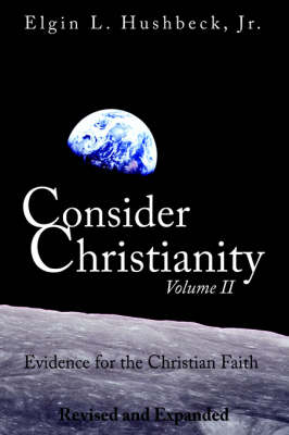 Consider Christianity, Volume 2: Evidence for the Christian Faith (Paperback)