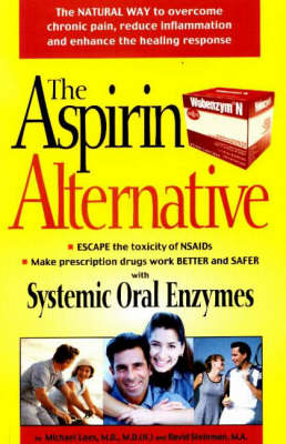 Aspirin Alternative: The Natural Way to Overcome Chronic Pain, Reduce Inflammation and Enhance Healing Responses (Paperback)