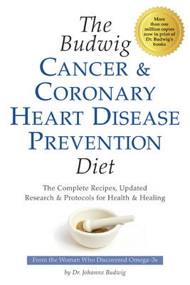 Budwig Cancer & Coronary Heart Disease Prevention Diet: The Complete Recipes, Updated Research & Protocols for Health & Healing (Paperback)