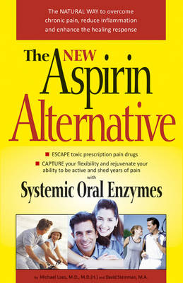 New Aspirin Alternative: The Natural Way to Overcome Chronic Pain, Reduce Imflammation and Enhance the Healing Response (Paperback)