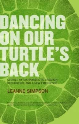 Dancing on Our Turtle's Back: Stories of Nishnaabeg Re-creation, Resurgence, and a New Emergence (Paperback)