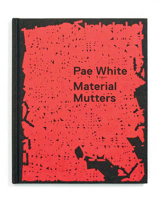Pae White - Material Mutters (Hardback)