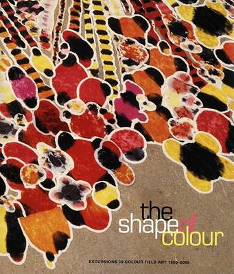 The Shape of Colour: Excursions in Colour Field Art 1950-2005 (Paperback)