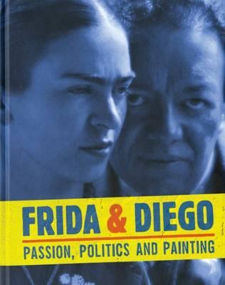 Frida & Diego - Passion, Politics and Painting (Hardback)