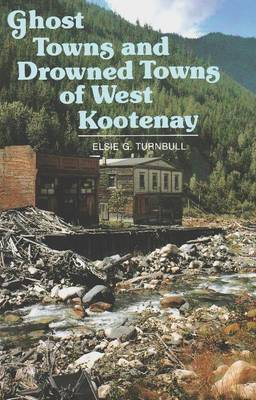Ghost Towns & Drowned Towns of West Kootenay (Paperback)