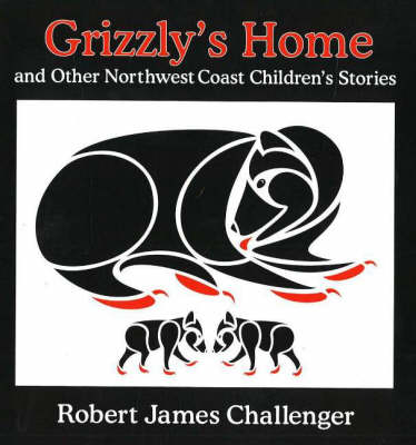 Grizzly's Home: and Other Northwest Coast Children's Stories (Paperback)