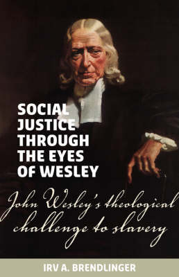 Social Justice Through the Eyes of Wesley: John Wesley's Theological Challenge to Slavery (Paperback)