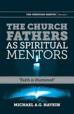 The Church Fathers as Spiritual Mentors: Faith Is Illumined - Christian Mentor 1 (Paperback)