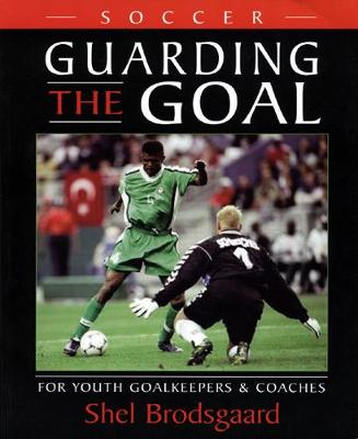 Soccer -- Guarding the Goal: For Youth Goalkeepers & Coaches (Paperback)