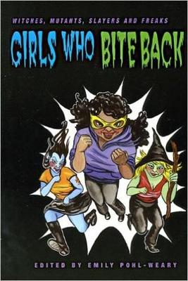 Girls Who Bite Back: Witches, Mutants, Slayers and Freaks (Paperback)