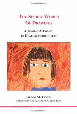 The Secret World of Drawings: A Jungian Approach to Healing Through Art (Paperback)