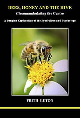 Bees, Honey and the Hive: Circumambulating the Centre (a Jungian Exploration of the Symbolism and Psychology) (Paperback)