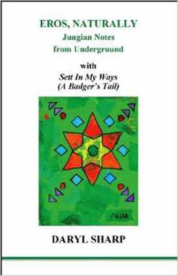 Eros, Naturally: Badger's Tail: Jungian Notes from Underground With Sett in My Ways (Paperback)