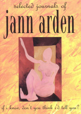 If I Knew, Don't You Think I'd Tell You?: Selected journals of Jann Arden (Paperback)