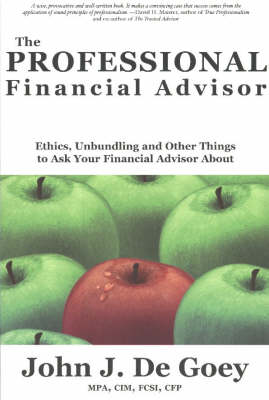 The Professional Financial Advisor: Ethics, Unbundling and Other Things to Ask Your Financial Adviser About (Paperback)