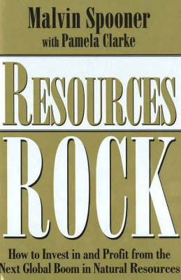 Resources Rock: How to Invest in and Profit from the Next Global Boom in Natutral Resources (Paperback)