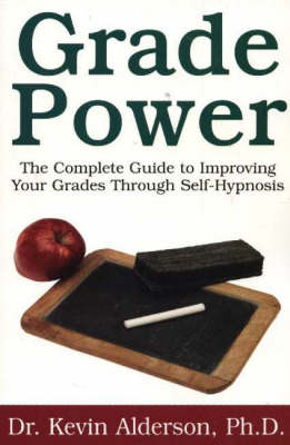 Grade Power: The complete guide to improving your grades through self-hypnosis (Paperback)