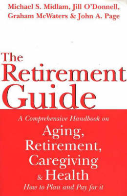 Retirement Guide: A Comprehensive Handbook on Aging, Retirement, Caregiving and Health - How to Plan and Pay For It (Paperback)