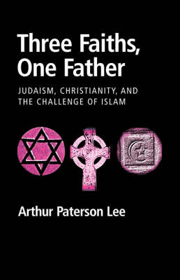 Three Faiths, One Father: Judaism, Christianity, and the Challenge of Islam (Paperback)