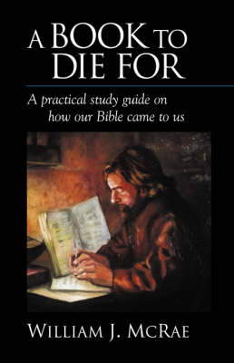 A Book to Die for: A Practical Study Guide on How Our Bible Came to Us (Paperback)