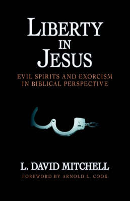 Liberty in Jesus: Evil Spirits and Exorcism in Biblical Perspective (Paperback)