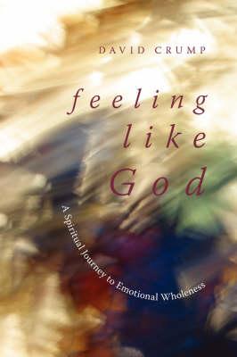 Feeling Like God: A Spiritual Journey to Emotional Wholeness (Paperback)