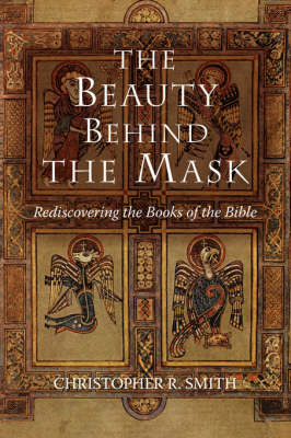 The Beauty Behind the Mask: Rediscovering the Books of the Bible (Paperback)