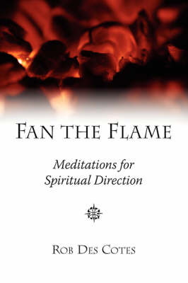 Fan the Flame: Meditations for Spiritual Direction (Paperback)