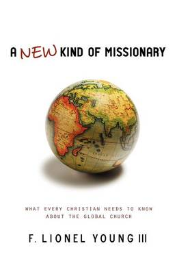 A New Kind of Missionary: What Every Christian Needs to Know About the Global Church (Paperback)