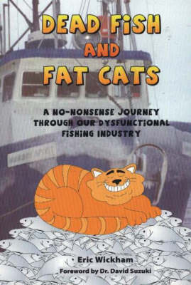 Dead Fish and Fat Cats: A No-Nonsense Journey Through Our Dysfunctional Fishing Industry (Paperback)