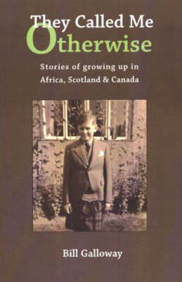 They Called Me Otherwise: Stories of Growing Up in Afirca, Scotland & Canada (Paperback)