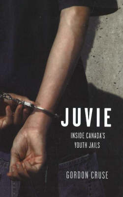 Juvie: Inside Canada's Youth Jails (Paperback)