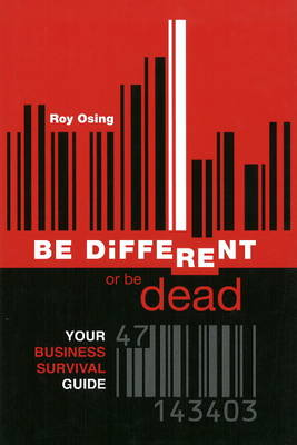 Be Different or Be Dead: Your Business Survival Guide (Paperback)