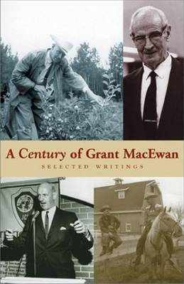A Century of Grant MacEwan: Selected Writings (Paperback)