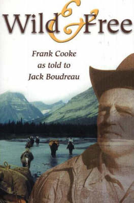 Wild & Free: rank Cooke as Told to Jack Boudreau (Paperback)