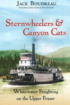 Sternwheelers & Canyon Cats: Whitewater Freighting on the Upper Fraser (Paperback)
