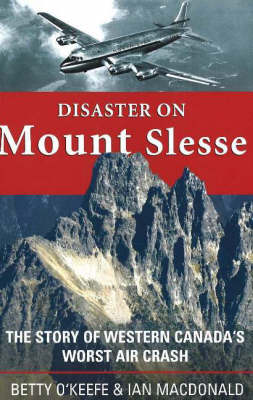 Disaster on Mount Slesse: The Story of Western Canada's Worst Air Crash (Paperback)