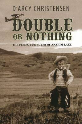 Double or Nothing: The Flying Fur Buyer of Anahim Lake (Paperback)