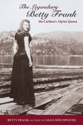 The Legendary Betty Frank: The Cariboo's Apline Queen (Paperback)