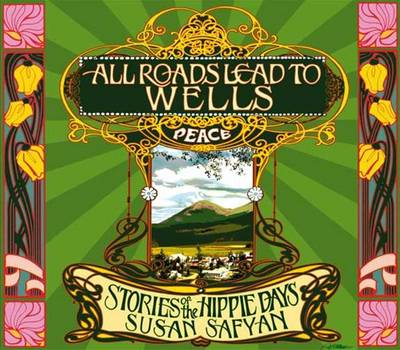 All Roads Lead to Wells: Stories of the Hippie Days (Paperback)