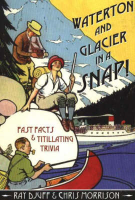 Waterton & Glacier in a Snap!: Fast Facts & Titillating Trivia (Paperback)