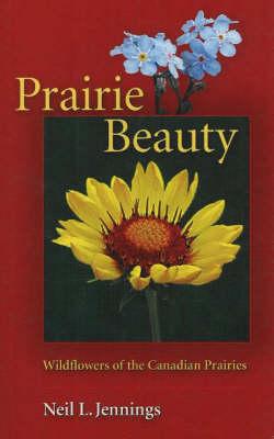 Prairie Beauty: Wildflowers of the Canadian Prairies (Paperback)