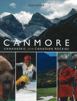 Canmore, Kananaskis, and the Canadian Rockies (Paperback)