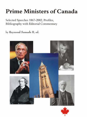 Prime Ministers of Canada: Selected Speeches 1867-2002, Profiles, Bibliography, with Editorial Commentary (Paperback)