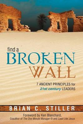 Find a Broken Wall: 7 Ancient Principles for 21st Century Leaders (Paperback)